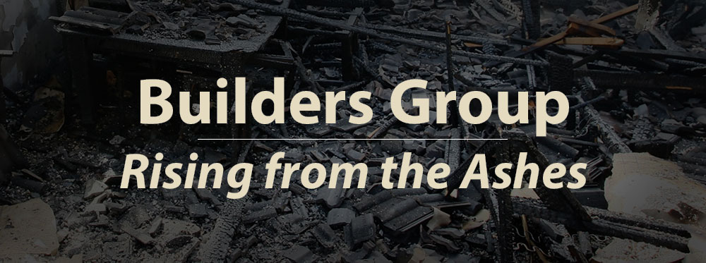 Builders Group: Rising from the Ashes